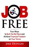 download ebook job free: four ways to quit the rat race and achieve financial freedom on your t by jake desyllas (2016-02-11) pdf epub