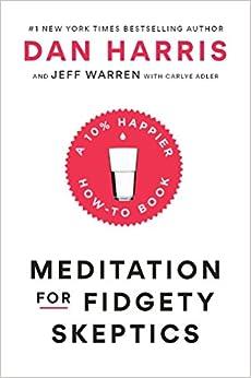 Meditation for Fidgety Skeptics: A 10% Happier How-to Book: Dan Harris, Jeffrey Warren, Carlye Adler: 9780399588945: Amazon.com: Books