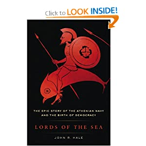 Lords of the Sea: The Epic Story of the Athenian Navy and the Birth of Democracy J. R. Hale