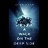 A WALK ON THE DEEP SIDE