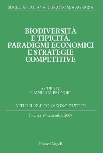 Biodiversità e tipicità. Paradigmi economici e strategie competitive. Atti del Convegno di studi (Pisa, 22-24 settembre 2005)