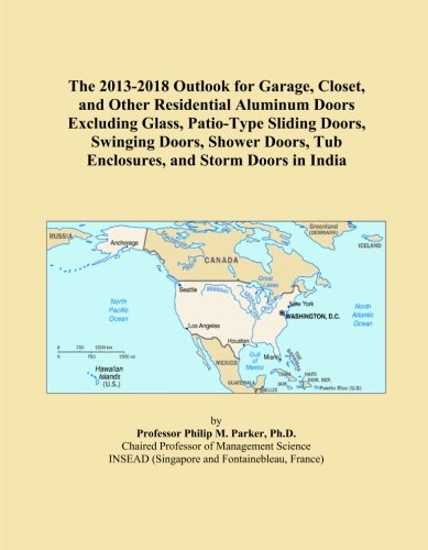 The 2013-2018 Outlook for Garage, Closet, and Other Residential Aluminum Doors Excluding Glass, Patio-Type Sliding Doors, Swinging Doors, Shower Doors, Tub Enclosures, and Storm Doors in India