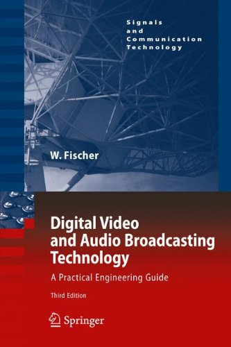Digital Video and Audio Broadcasting Technology: A Practical Engineering Guide (Signals and Communication Technology) by Walter Fischer