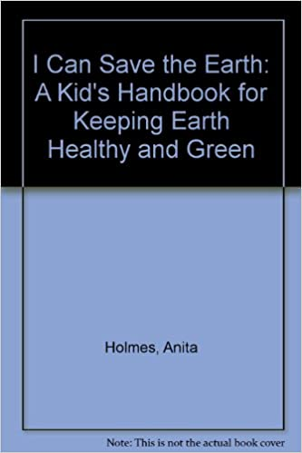 Book I Can Save the Earth: A Kid's Handbook for Keeping Earth Healthy and Green