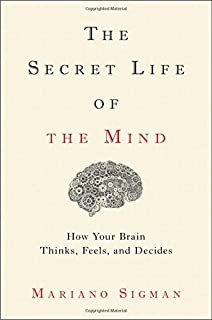 Book Cover: The Secret Life of the Mind: How Your Brain Thinks, Feels, and Decides