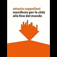 manifesto per le città alla fine del mondo (brevissimo romanzo architettonico in forma di aforismi)