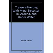 Treasure Hunting With Metal Detector: In, Around, and Under Water