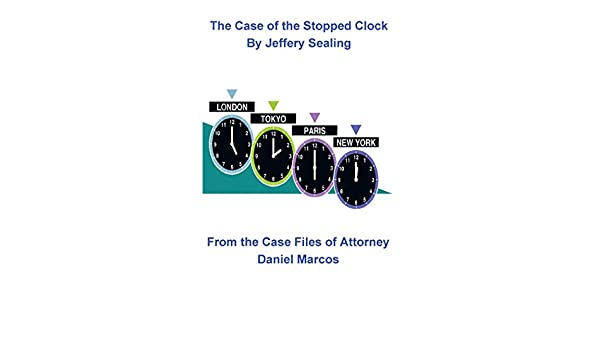 The Case of the Stopped Clock: From the Case Files of Attorney Daniel Marcos
