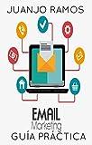 Email marketing. Guía práctica: Desata el poder de las listas de correo y los boletines electrónicos (Spanish Edition)
