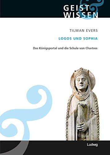 Logos und SophiaDas Königsportal und die Schule von Chartres. (Geist und Wissen)