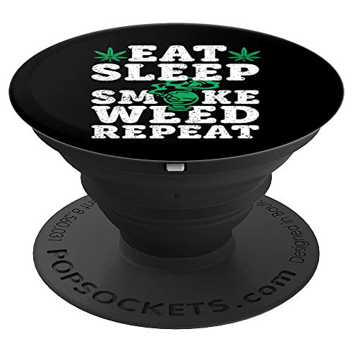 - Eat Sleep Smoke Weed Repeat Marijuana Weed Pot Smoking PopSockets Grip and Stand for Phones and Tablets