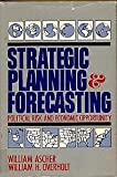 Strategic Planning and Forecasting : Political Risk and Economic Opportunity, Ascher, William L. and Overholt, William H., 047187342X