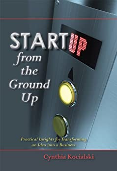 Startup From The Ground Up: Practical Insights for Entrepreneurs, How to Go From an Idea to New Business by [Kocialski, Cynthia]