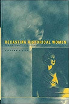 Recasting Historical Women: Female Identity in German Biographical Fiction