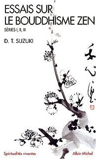 Essais sur le bouddhisme zen, séries I, II, III par  Daisetz Teitaro Suzuki