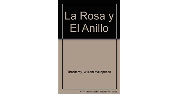 La Rosa y El Anillo (Spanish Edition): William Makepeace Thackeray: 9789561314818: Amazon.com: Books