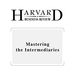 Mastering the Intermediaries (Harvard Business Review) Periodical
