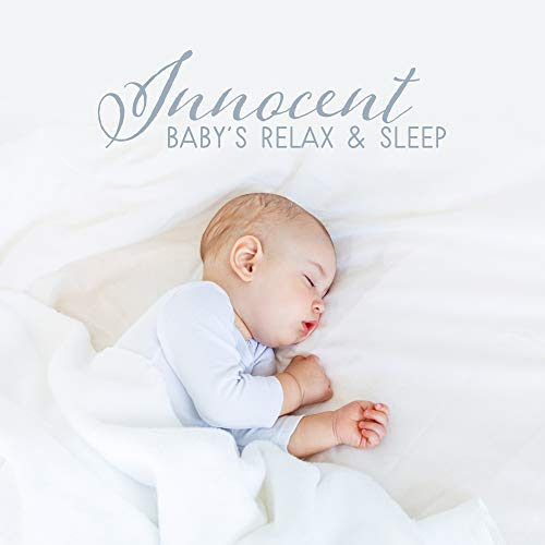 Innocent Baby's Relax & Sleep: 2019 Soft New Age Music for Best Sleep Experience, Calming Down, Rest & Relax (Best Calming Music For Sleep)
