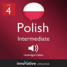 Learn Polish - Level 4: Intermediate Polish: Volume 1: Lessons 1-25 Speech by  Innovative Language Learning LLC Narrated by  PolishPod101.com