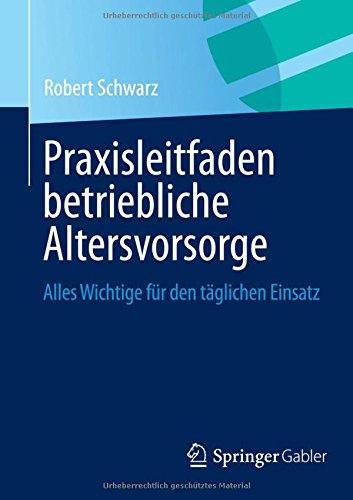 Praxisleitfaden betriebliche Altersvorsorge: Alles Wichtige für den täglichen Einsatz Taschenbuch – 4. Juli 2013 Robert Schwarz Springer Gabler 3658028459 Betriebswirtschaft