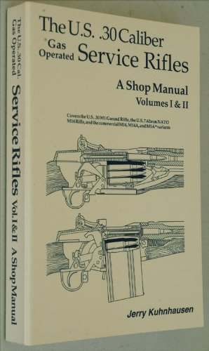 The U.S. .30 Caliber Gas Operated Service Rifles: A Shop Manual, Volumes I & - Shop Us