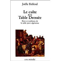 Culte de la table dressée: Rites & trad. de la table Juive Alger.