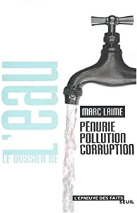 Le dossier de l'eau : pénurie, pollution, corruption par Marc Laimé