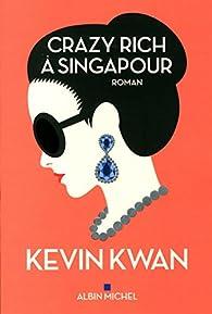 Kevin Kwan - Crazy rich à Singapour