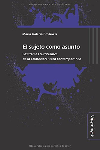 Sujeto como asunto,El Educación física y deporte en la escuela: Amazon.es: María Valeria Emiliozzi: Libros