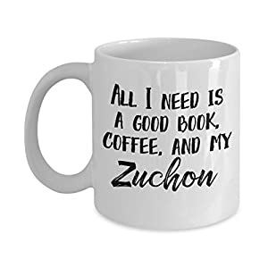 """Zuchon Mug - """"All I Need Is A Good Book, Coffee, And My Zuchon"""" Coffee Cup - Special Zuchon Dog Gift 6"""