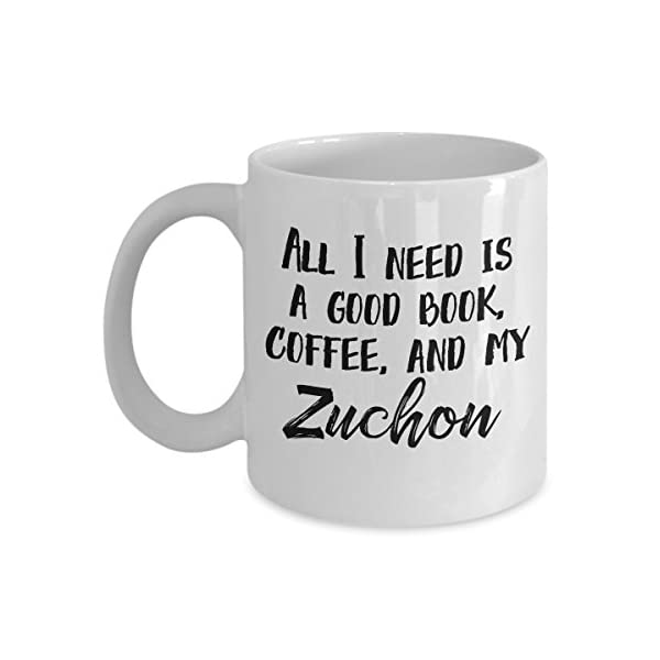 """Zuchon Mug - """"All I Need Is A Good Book, Coffee, And My Zuchon"""" Coffee Cup - Special Zuchon Dog Gift 1"""