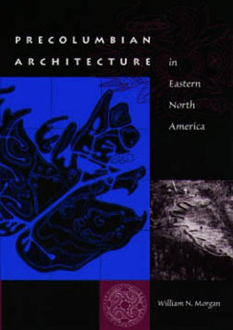 Precolumbian Architecture in Eastern North America (Florida Museum of Natural History: Ripley P. Bullen Series)