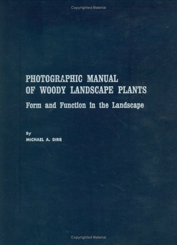 Photographic Manual of Woody Landscape Plants: Form and Function in the Landscape