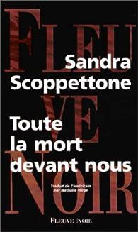Toute la mort devant nous par Sandra Scoppettone