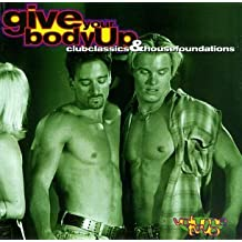 Give Your Body Up: Club Classics & House Foundations, Vol. 2
