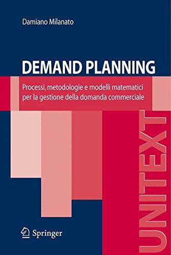 Demand Planning: Processi, metodologie e modelli matematici per la gestione della domanda commerciale (UNITEXT) (Italian Edition)