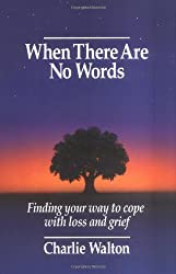 When There Are No Words: Finding Your Way to Cope with Loss and Grief