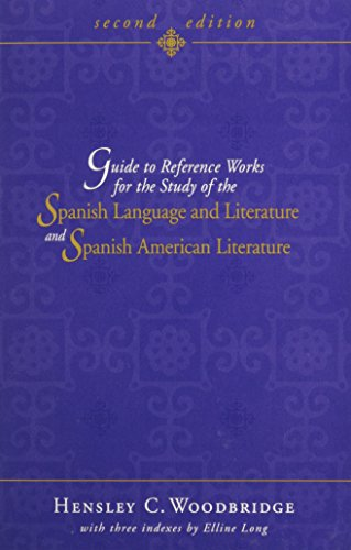 Guide to Reference Works for the Study of the Spanish Language and Literature and Spanish American Literature (Selected