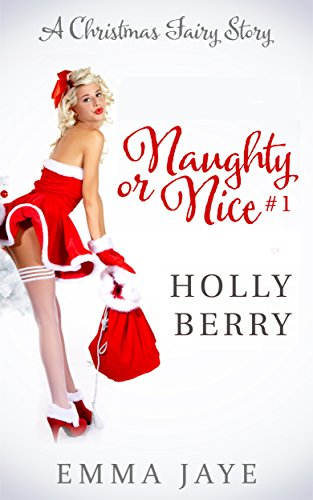 (Holly Berry (Naughty or Nice? #1): A Christmas Fairy Story )