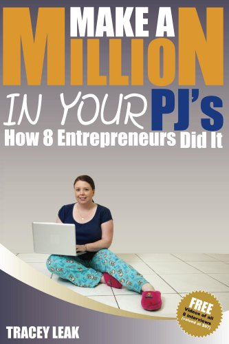 Make A Million In Your PJ's – How 8 Entrepreneurs took their home-based business and turned it into millions.