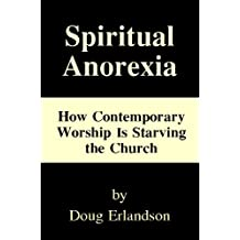 Spiritual Anorexia: How Contemporary Worship Is Starving the Church