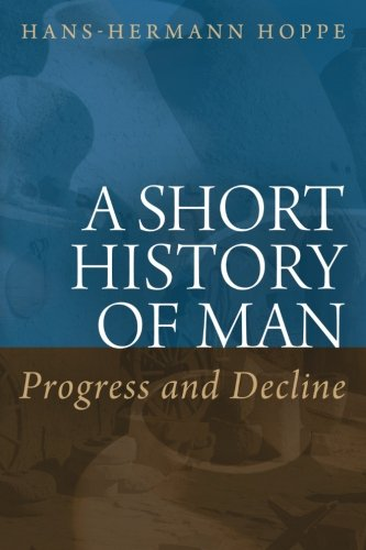 Book cover from Short History of Man: Progress and Decline by Hans-Hermann Hoppe