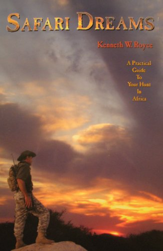 Safari Dreams: A Practical Guide To Your Hunt In Africa (Big Game Hunting Party)