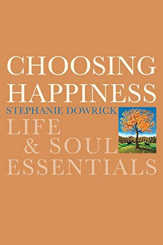 (Choosing Happiness: Life and Soul Essentials by Dowrick, Stephanie (2008) Paperback)