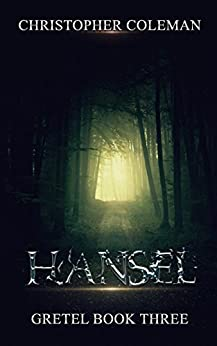 Hansel (Gretel Book Three): A Horror Mystery Novel by [Coleman, Christopher]