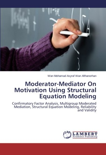 Moderator-Mediator On Motivation Using Structural Equation Modeling: Confirmatory Factor Analysis, Multigroup Moderated Mediation, Structural Equation Modeling, Reliability and Validity