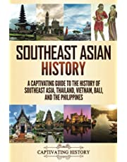 Southeast Asian History: A Captivating Guide to the History of Southeast Asia, Thailand, Vietnam, Bali, and the Philippines