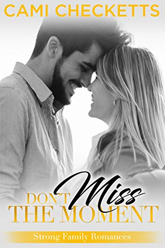 Don't Miss the Moment (Strong Family Romance Book 5) by [Checketts, Cami]