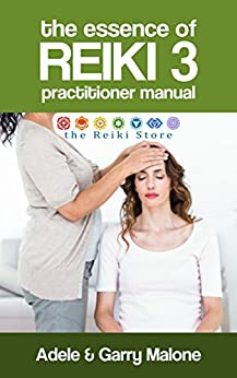 The Essence of Reiki 3 - Usui Reiki Level 3 Master Teacher Manual: A complete guide to the third degree Usui method of natural healing. (English Edition) por [Malone, Adele, Malone, Garry]