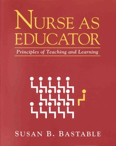 Nurse as Educator: Principles of Teaching and Learning (Jones and Bartlett Series in Nursing)